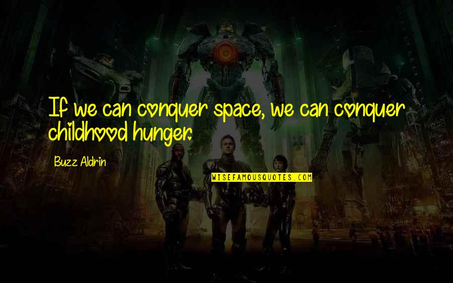 Why Have Things Changed Quotes By Buzz Aldrin: If we can conquer space, we can conquer