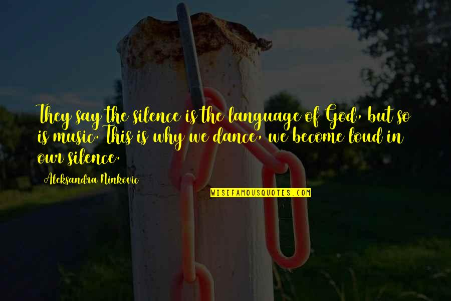 Why I Dance Quotes By Aleksandra Ninkovic: They say the silence is the language of