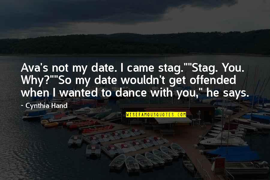 "Why I Dance Quotes By Cynthia Hand: Ava's not my date. I came stag.""""Stag. You."