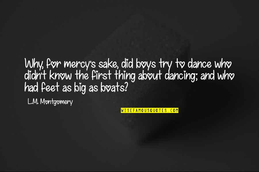 Why I Dance Quotes By L.M. Montgomery: Why, for mercy's sake, did boys try to