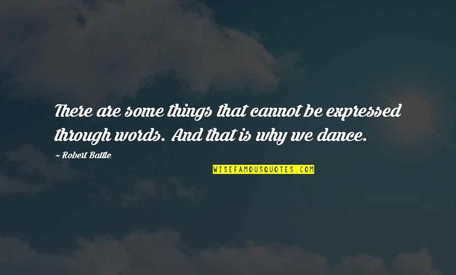 Why I Dance Quotes By Robert Battle: There are some things that cannot be expressed