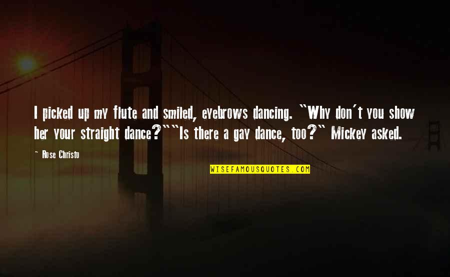 Why I Dance Quotes By Rose Christo: I picked up my flute and smiled, eyebrows