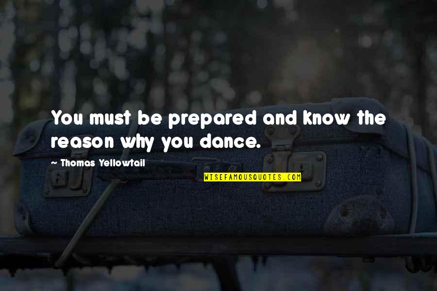 Why I Dance Quotes By Thomas Yellowtail: You must be prepared and know the reason