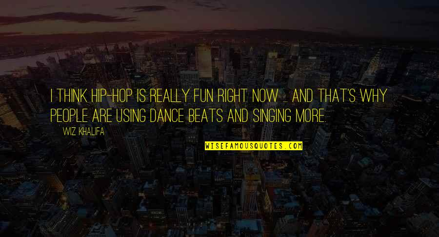 Why I Dance Quotes By Wiz Khalifa: I think hip-hop is really fun right now