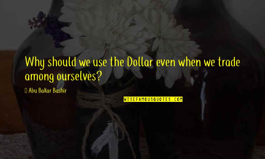 Why Should I Use Quotes By Abu Bakar Bashir: Why should we use the Dollar even when
