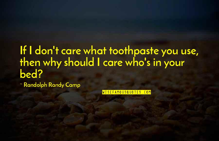 Why Should I Use Quotes By Randolph Randy Camp: If I don't care what toothpaste you use,