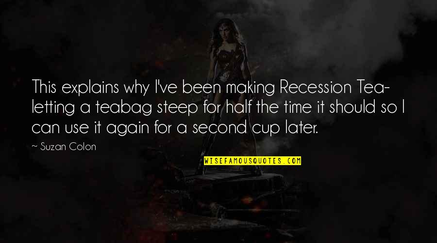 Why Should I Use Quotes By Suzan Colon: This explains why I've been making Recession Tea-