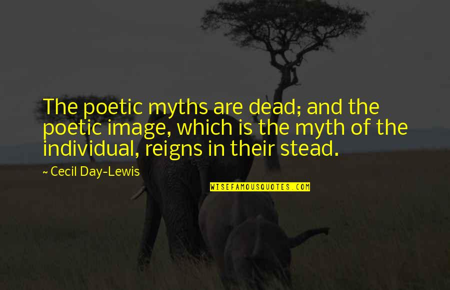Why U Hurt Me Always Quotes By Cecil Day-Lewis: The poetic myths are dead; and the poetic