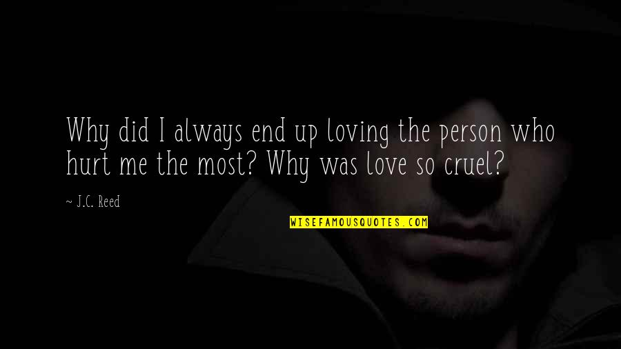 Why U Hurt Me Always Quotes By J.C. Reed: Why did I always end up loving the