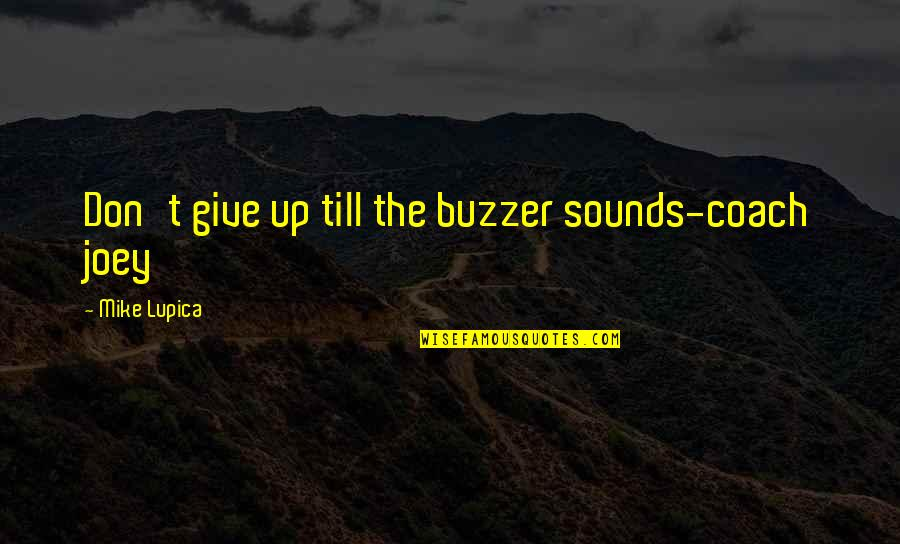 Why U Hurt Me Always Quotes By Mike Lupica: Don't give up till the buzzer sounds-coach joey