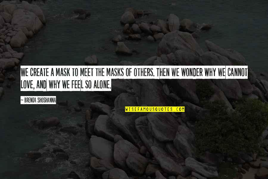 Why We Meet Quotes By Brenda Shoshanna: We create a mask to meet the masks