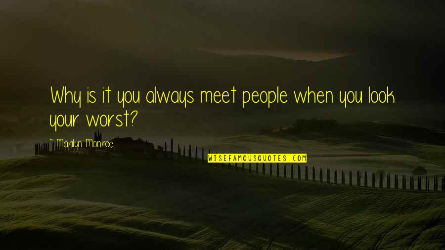 Why We Meet Quotes By Marilyn Monroe: Why is it you always meet people when