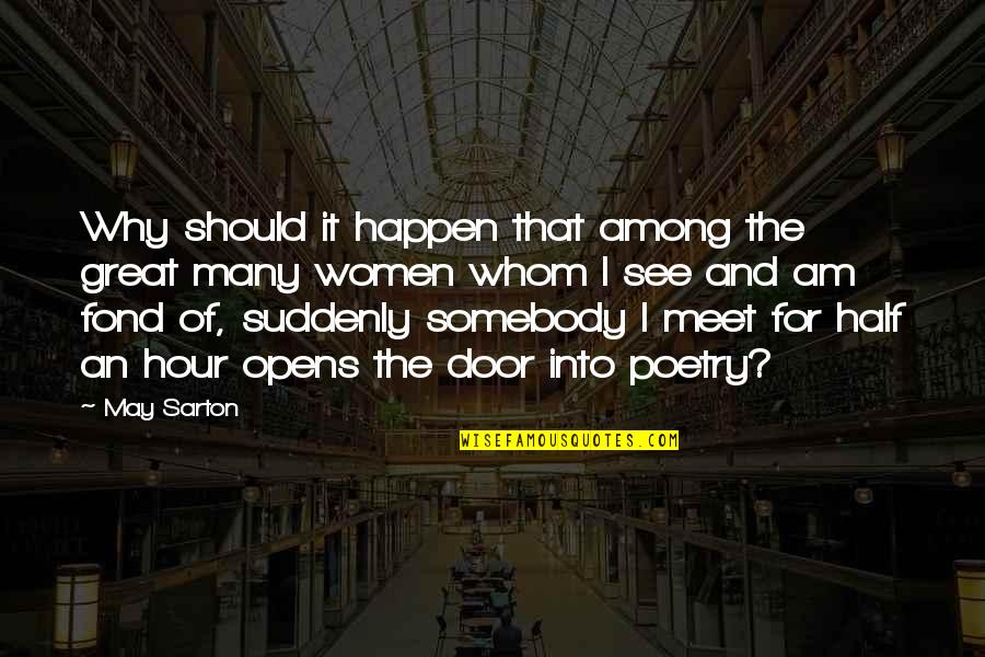 Why We Meet Quotes By May Sarton: Why should it happen that among the great
