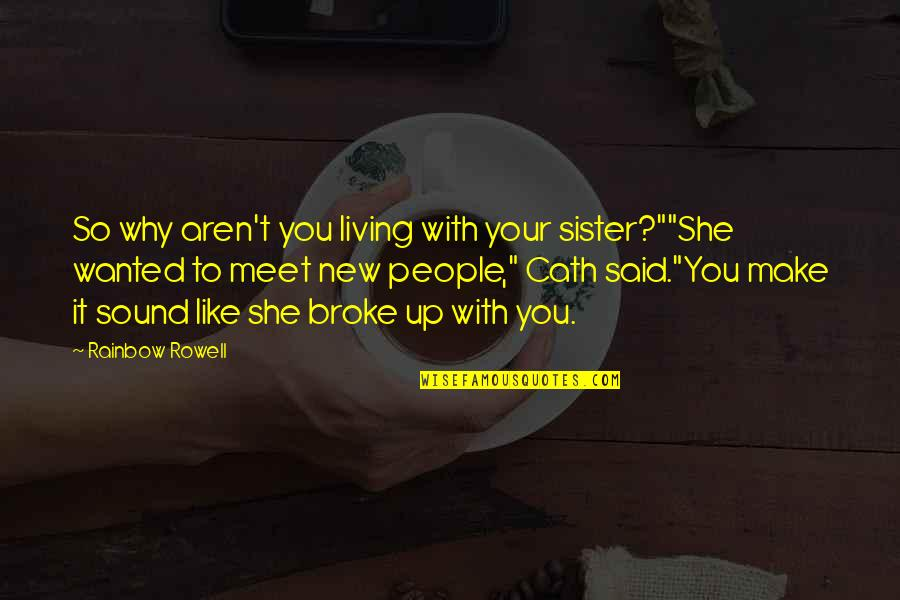 "Why We Meet Quotes By Rainbow Rowell: So why aren't you living with your sister?""""She"