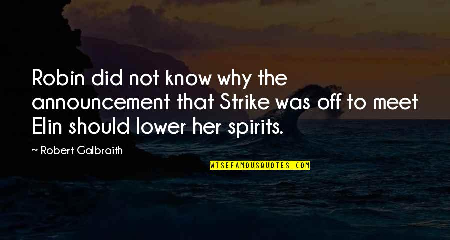 Why We Meet Quotes By Robert Galbraith: Robin did not know why the announcement that