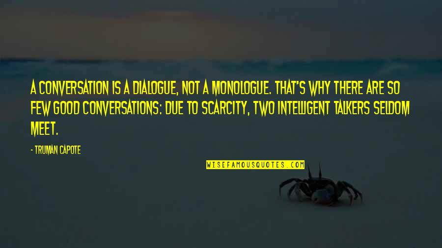 Why We Meet Quotes By Truman Capote: A conversation is a dialogue, not a monologue.