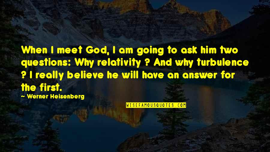 Why We Meet Quotes By Werner Heisenberg: When I meet God, I am going to