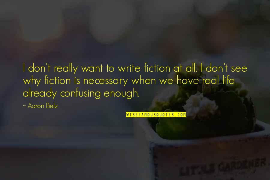 Why We Write Quotes By Aaron Belz: I don't really want to write fiction at
