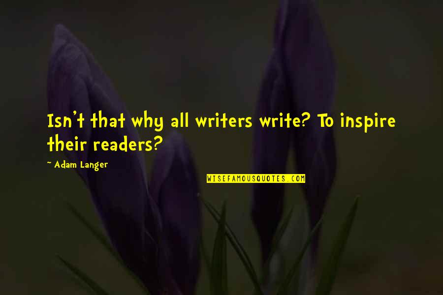 Why We Write Quotes By Adam Langer: Isn't that why all writers write? To inspire