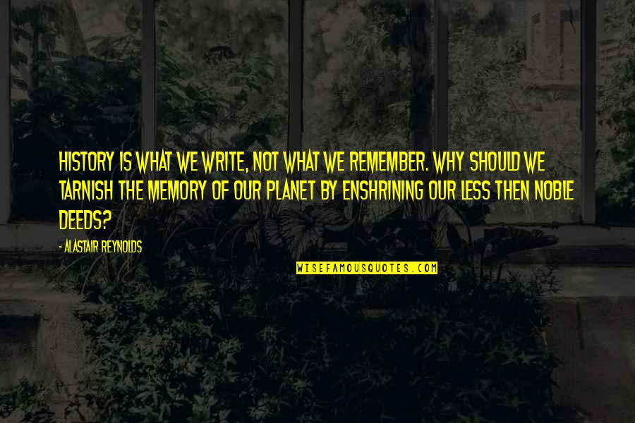 Why We Write Quotes By Alastair Reynolds: History is what we write, not what we