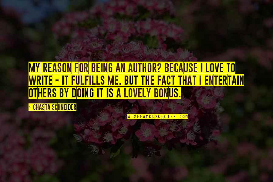 Why We Write Quotes By Chasta Schneider: My reason for being an author? Because I