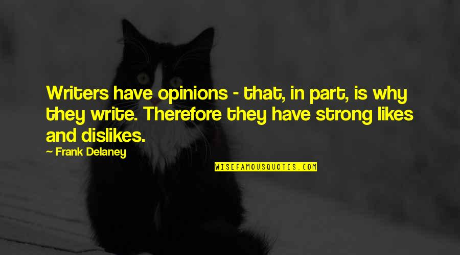 Why We Write Quotes By Frank Delaney: Writers have opinions - that, in part, is