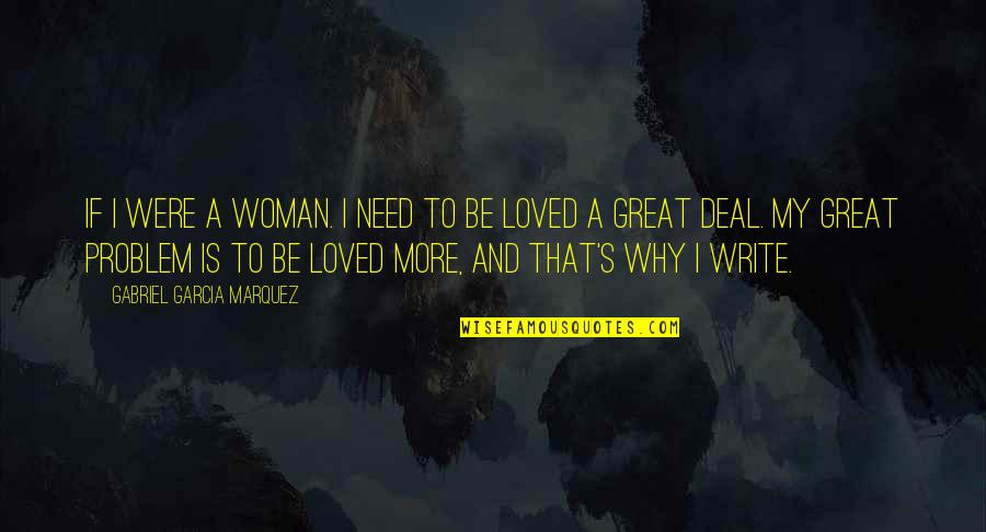 Why We Write Quotes By Gabriel Garcia Marquez: If I were a woman. I need to