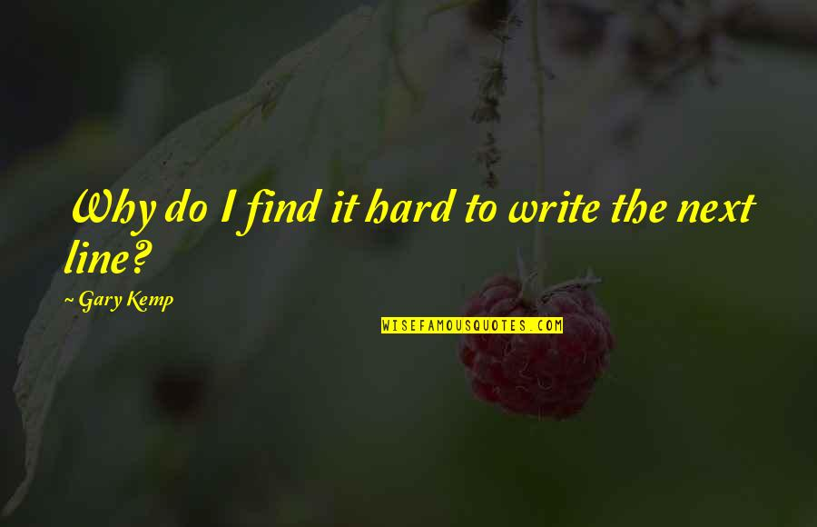 Why We Write Quotes By Gary Kemp: Why do I find it hard to write
