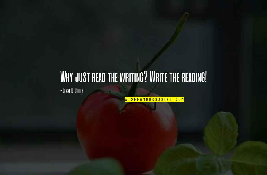 Why We Write Quotes By Jesse B. Booth: Why just read the writing? Write the reading!