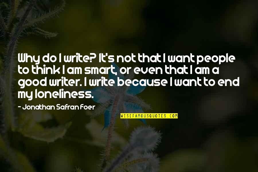 Why We Write Quotes By Jonathan Safran Foer: Why do I write? It's not that I