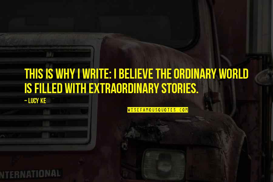 Why We Write Quotes By Lucy Ke: This is why I write: I believe the