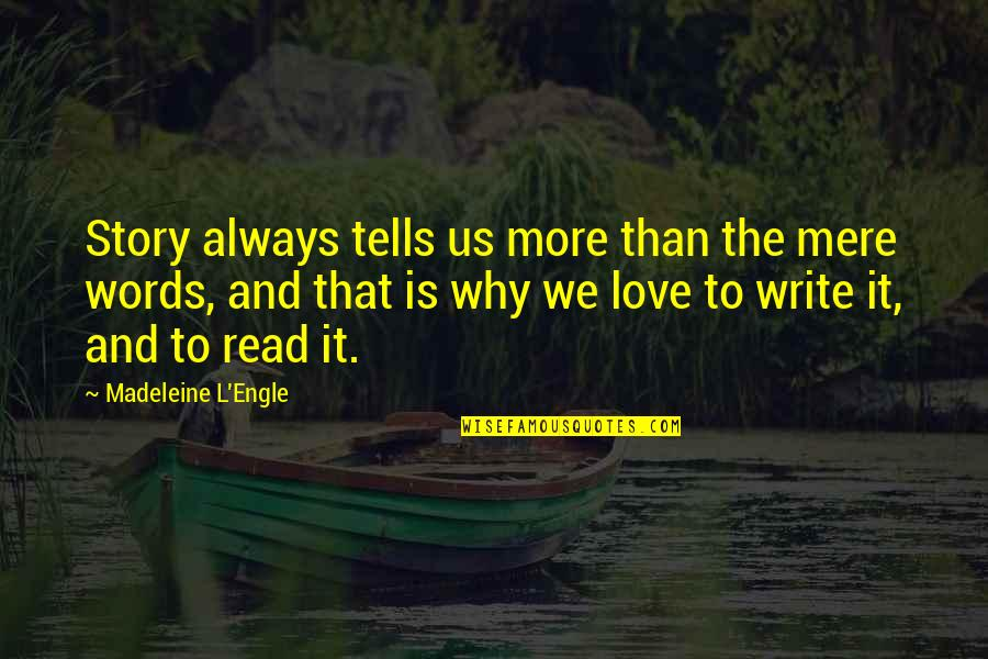 Why We Write Quotes By Madeleine L'Engle: Story always tells us more than the mere