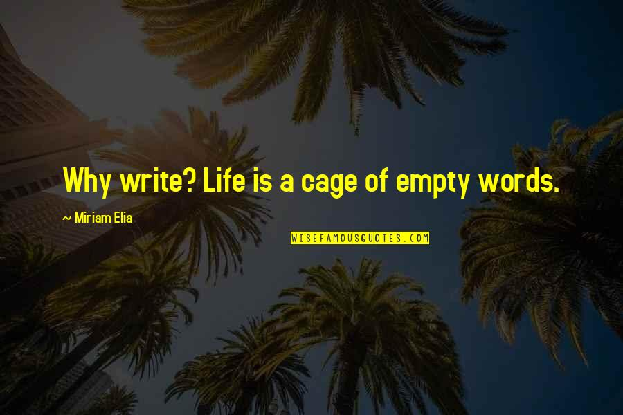 Why We Write Quotes By Miriam Elia: Why write? Life is a cage of empty