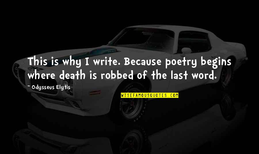 Why We Write Quotes By Odysseus Elytis: This is why I write. Because poetry begins