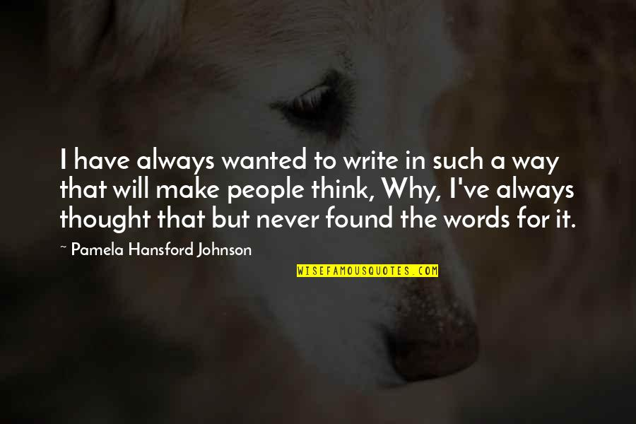 Why We Write Quotes By Pamela Hansford Johnson: I have always wanted to write in such