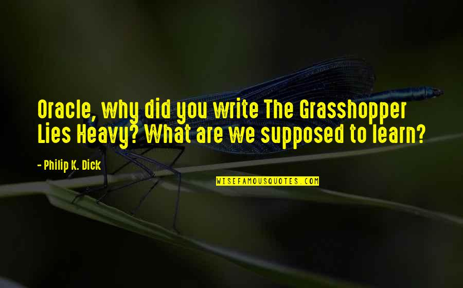 Why We Write Quotes By Philip K. Dick: Oracle, why did you write The Grasshopper Lies