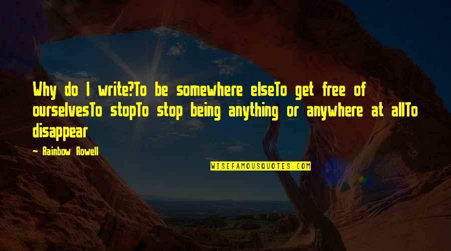 Why We Write Quotes By Rainbow Rowell: Why do I write?To be somewhere elseTo get