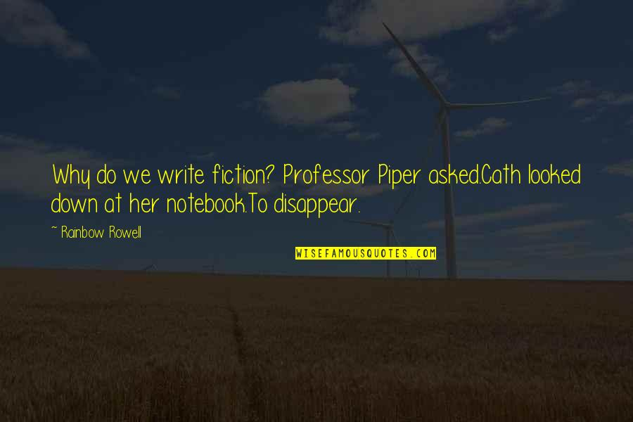 Why We Write Quotes By Rainbow Rowell: Why do we write fiction? Professor Piper asked.Cath