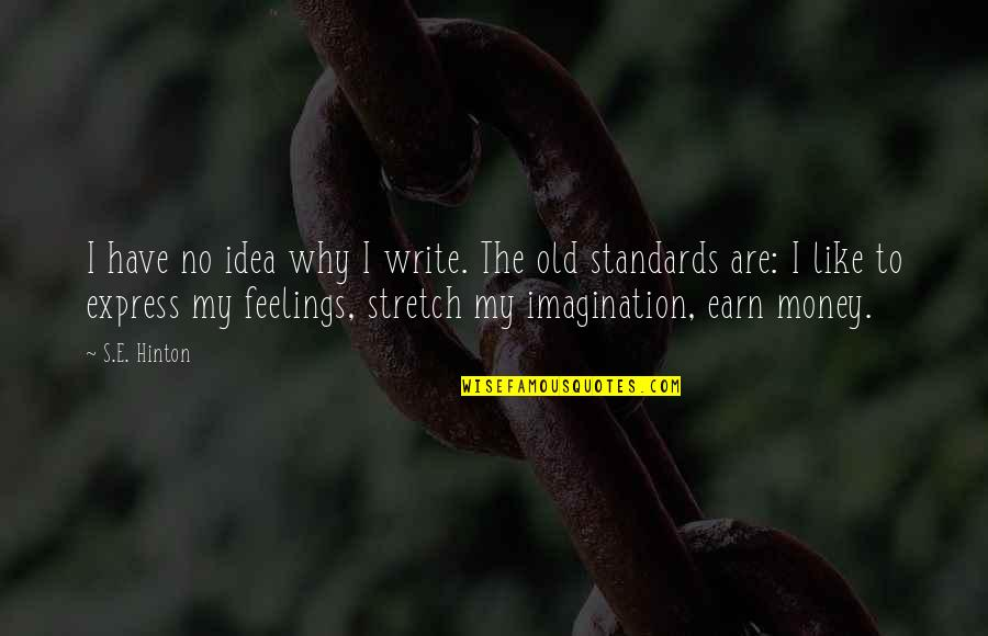 Why We Write Quotes By S.E. Hinton: I have no idea why I write. The