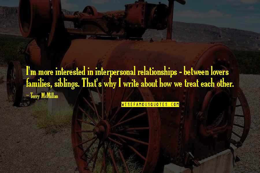 Why We Write Quotes By Terry McMillan: I'm more interested in interpersonal relationships - between