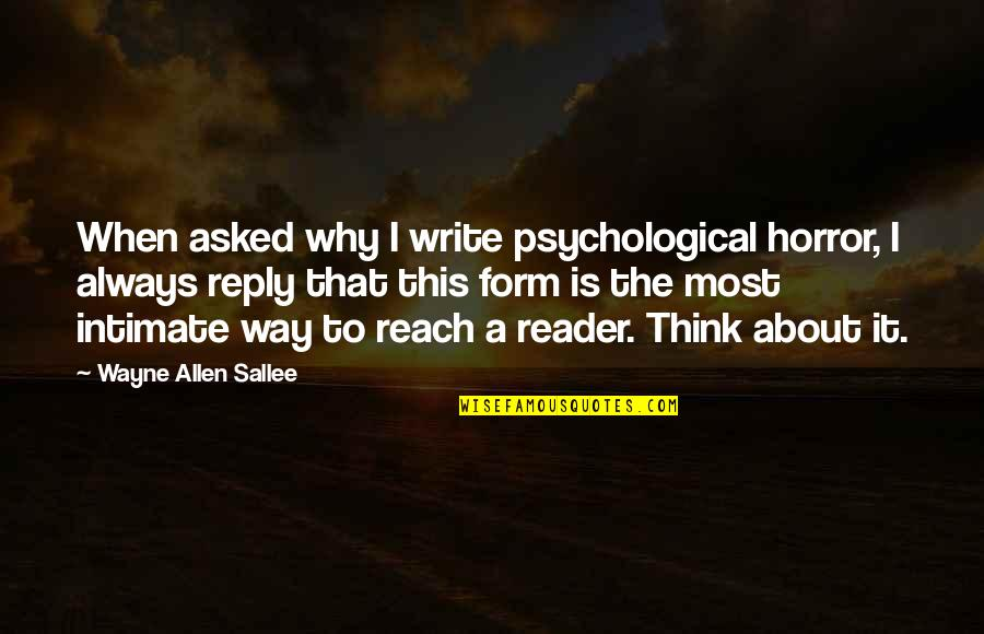 Why We Write Quotes By Wayne Allen Sallee: When asked why I write psychological horror, I