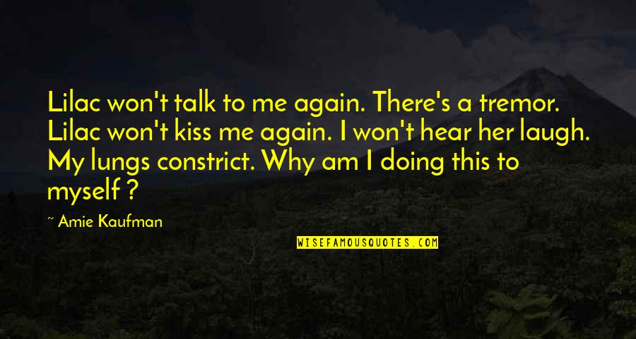 Why You Doing This To Me Quotes By Amie Kaufman: Lilac won't talk to me again. There's a