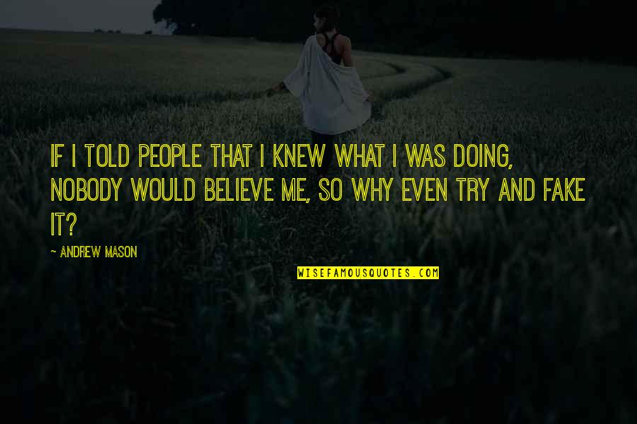 Why You Doing This To Me Quotes By Andrew Mason: If I told people that I knew what