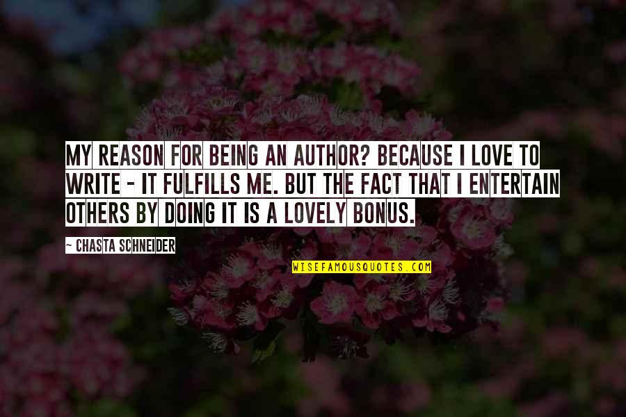 Why You Doing This To Me Quotes By Chasta Schneider: My reason for being an author? Because I