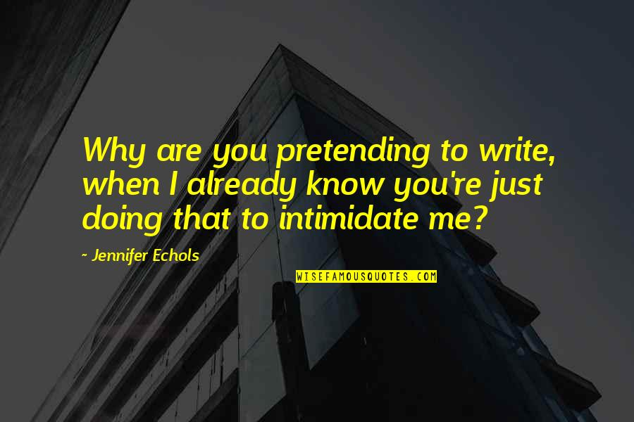 Why You Doing This To Me Quotes By Jennifer Echols: Why are you pretending to write, when I