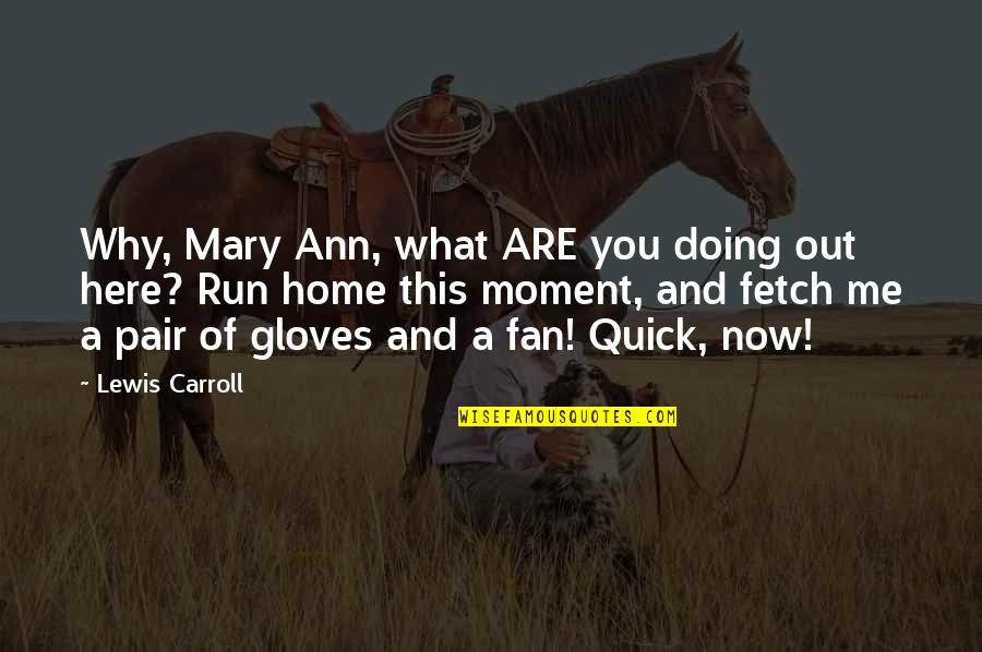 Why You Doing This To Me Quotes By Lewis Carroll: Why, Mary Ann, what ARE you doing out