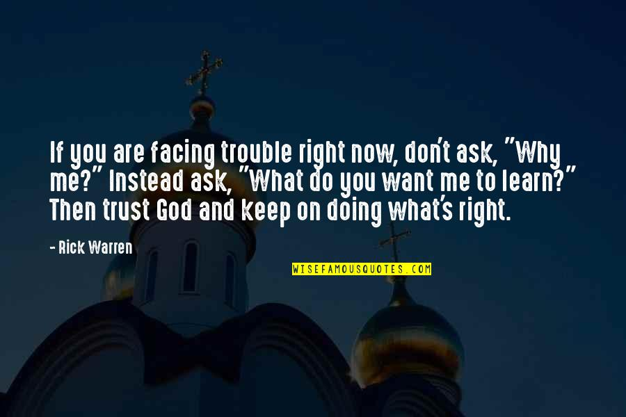 Why You Doing This To Me Quotes By Rick Warren: If you are facing trouble right now, don't