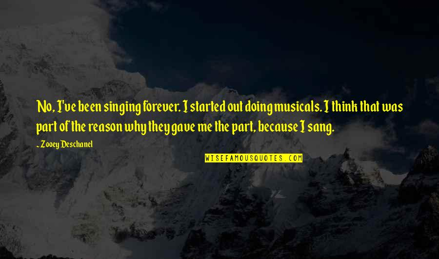 Why You Doing This To Me Quotes By Zooey Deschanel: No, I've been singing forever. I started out