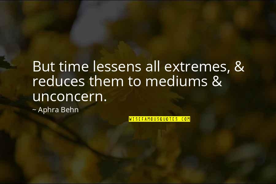 Why You Should Smile Quotes By Aphra Behn: But time lessens all extremes, & reduces them