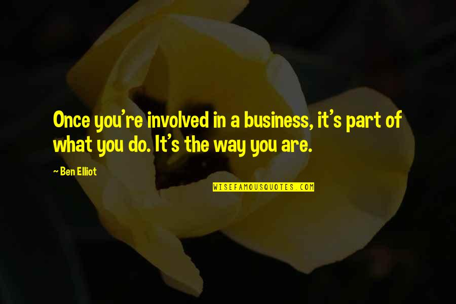 Why You Should Smile Quotes By Ben Elliot: Once you're involved in a business, it's part